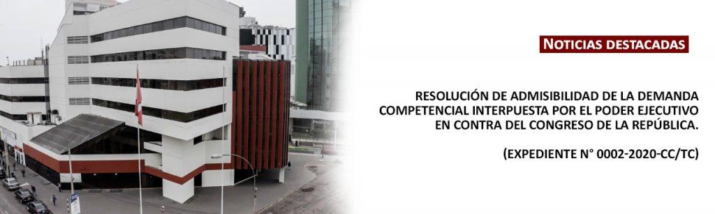 RESOLUCIÓN DE ADMISIBILIDAD DE LA DEMANDA COMPETENCIAL INTERPUESTA POR EL PODER EJECUTIVO EN CONTRA DEL CONGRESO DE LA REPÚBLICA (EXP. 00002-2020-CC/TC)