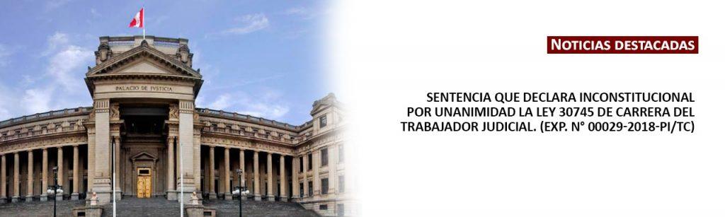 Sentencia que declara inconstitucional por unanimidad la Ley 30745 de Carrera del Trabajador Judicial. (Exp. N° 00029-2018-PI/TC)